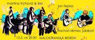 Martina Trchová & Trio v Malostranské besedě 13. května
