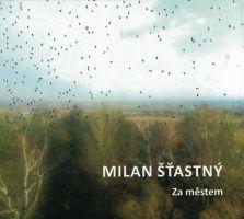 Milan Šťastný - Za městem
