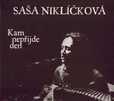 Saša Niklíčková - Kam nepřijde den