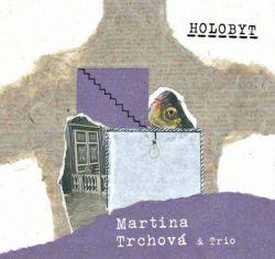 Martina Ttrchová & Trio: Holobyt